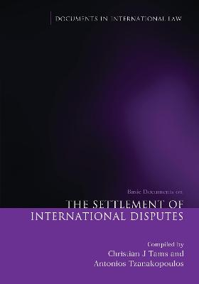 The Settlement of International Disputes: Basic Documents by Christian J. Tams