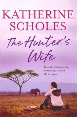 The The Hunter's Wife by Katherine Scholes