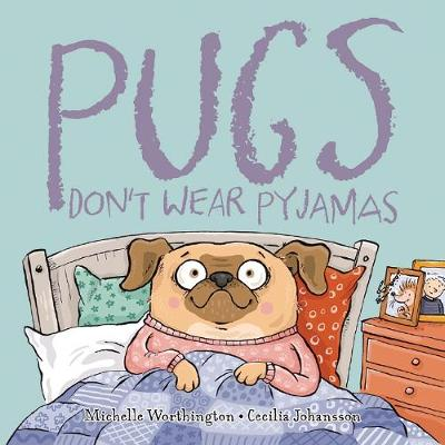 Pugs Don't Wear Pyjamas by Michelle Worthington