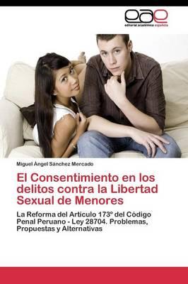 El Consentimiento en los delitos contra la Libertad Sexual de Menores by Sanchez Mercado Miguel Angel