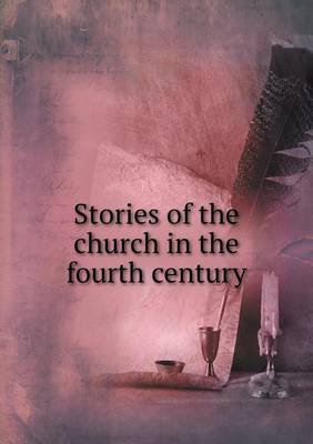 Stories of the Church in the Fourth Century by Paul Beck