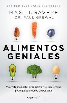 Alimentos geniales: Vuelvete mas listo, productivo y feliz mientras proteges tu cerebro de por vida / Genius Foods : Become Smarter, Happier, and More Product by Max Lugavere