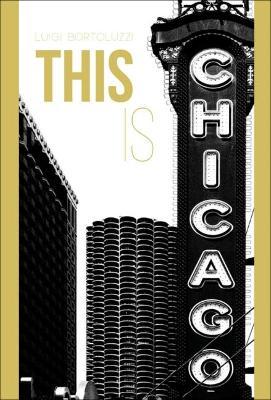 This is Chicago by Luigi Bortoluzzi