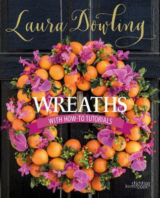Wreaths: With How-to Tutorials by Laura Dowling