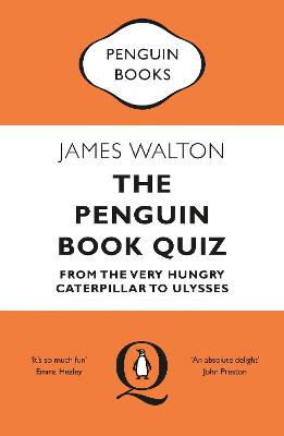 The Penguin Book Quiz: From The Very Hungry Caterpillar to Ulysses - The Perfect Gift! by James Walton
