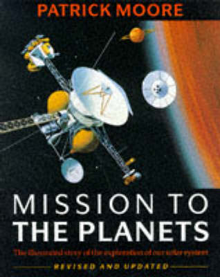 Mission to the Planets: The Illustrated Story of the Exploration of the Solar System by CBE, DSc, FRAS, Sir Patrick Moore