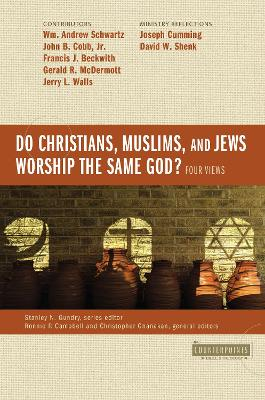 Do Christians, Muslims, and Jews Worship the Same God?: Four Views by Wm.  Andrew Schwartz