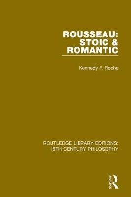 Rousseau: Stoic & Romantic by Kennedy F. Roche