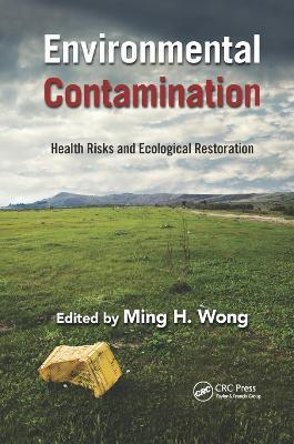 Environmental Contamination: Health Risks and Ecological Restoration by Ming Hung Wong