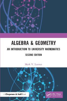 Algebra & Geometry: An Introduction to University Mathematics by Mark V. Lawson