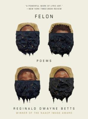 Felon: Poems by Reginald Dwayne Betts