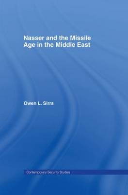 Nasser and the Missle Age in the Middle East by Owen L. Sirrs