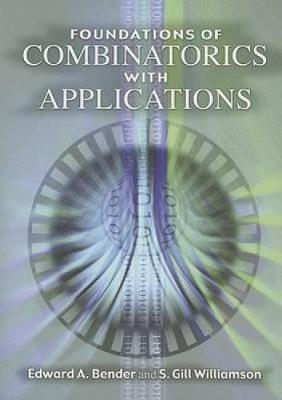 Foundations of Combinatorics with Applications by Edward A. Bender