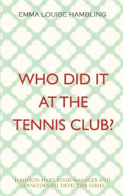 Who Did It at the Tennis Club? by Emma Louise Hambling