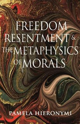 Freedom, Resentment, and the Metaphysics of Morals by Pamela Hieronymi