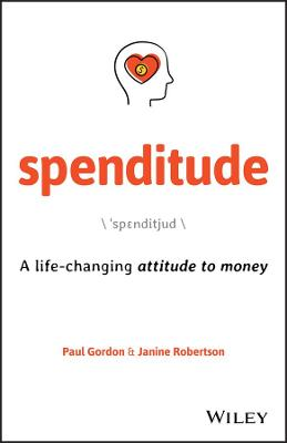 Spenditude: A Life-changing Attitude to Money by Paul Gordon