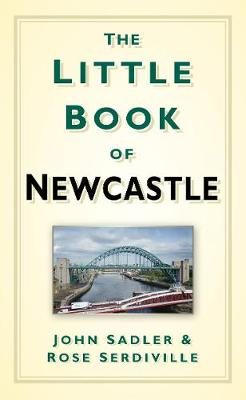 The Little Book of Newcastle by John Sadler