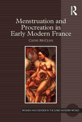 Menstruation and Procreation in Early Modern France by Cathy McClive