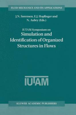 IUTAM Symposium on Simulation and Identification of Organized Structures in Flows by J. N. Sorensen