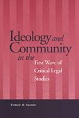 Ideology and Community in the First Wave of Critical Legal Studies by Richard W. Bauman