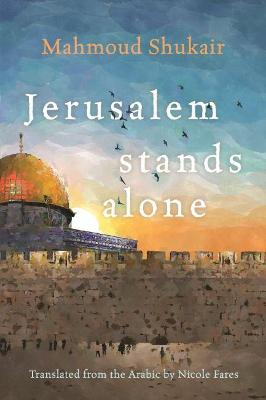 Jerusalem Stands Alone by Mahmoud Shukair