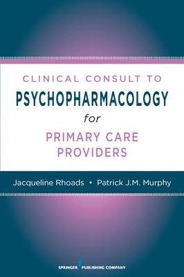 Nurses' Clinical Consult to Psychopharmacology by Jacqueline Rhoads