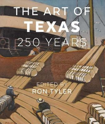The Art of Texas: 250 Years by Ron Tyler