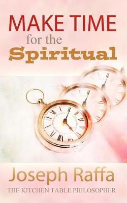 Make Time for the Spiritual by Joseph Raffa