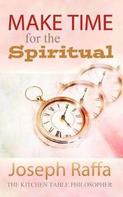 Make Time for the Spiritual by Joseph Raffa