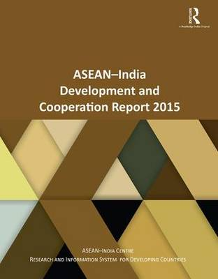 ASEAN-India Development and Cooperation Report 2015 by Research and Information System For Developing Countries (RIS)