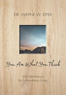 You Are What You Think: 365 Meditations for Extraordinary Living by Wayne Dyer