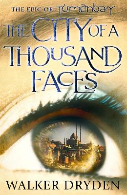 The City of a Thousand Faces: A sweeping historical fantasy saga based on the hit podcast Tumanbay by Walker Dryden