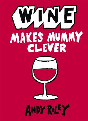 Wine Makes Mummy Clever by Andy Riley