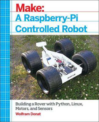 Make a Raspberry Pi-Controlled Robot by Wolfram Donat