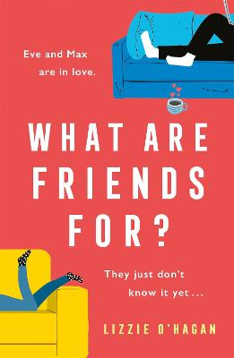 What Are Friends For?: The will-they-won't-they romance of the year! by Lizzie O'Hagan
