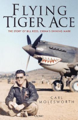 Flying Tiger Ace: The story of Bill Reed, China's Shining Mark book