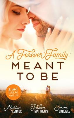 A Forever Family: Meant To Be/Meant-To-Be Family/Six-Week Marriage Miracle/The Nurse He Shouldn't Notice by Susan Carlisle