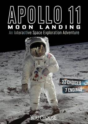 Apollo 11 Moon Landing: An Interactive Space Exploration Adventure by ,Thomas,K. Adamson