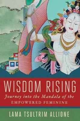 Wisdom Rising by Lama Tsultrim Allione