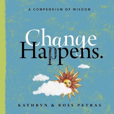 Change Happens by Kathryn Petras