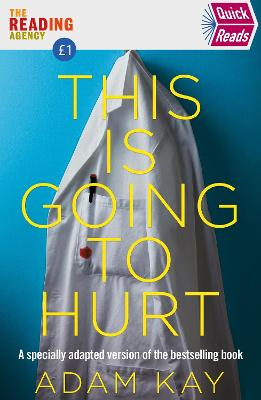 Quick Reads This Is Going To Hurt: An Easy To Read Version Of The Bestselling Book by Adam Kay