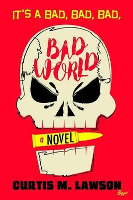 It's a Bad, Bad, Bad, Bad World by Curtis M Lawson