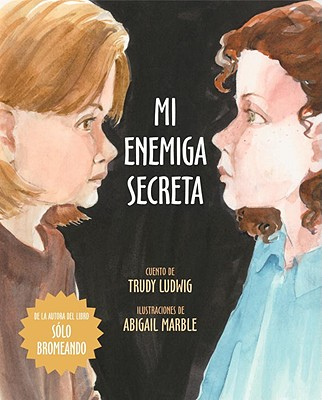 Mi Enemiga Secreta by Trudy Ludwig