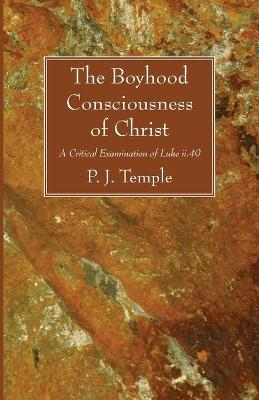 The Boyhood Consciousness of Christ by P J Temple