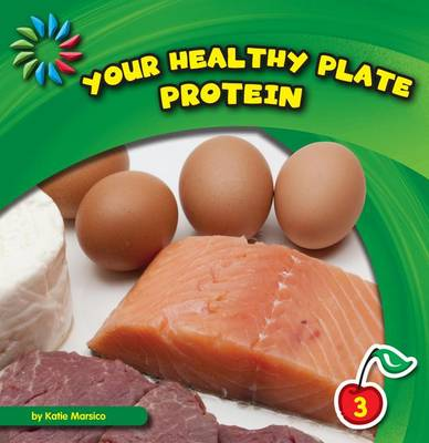Your Healthy Plate: Protein by Katie Marsico