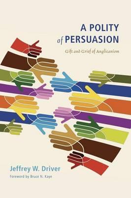 A Polity of Persuasion by Jeffrey W Driver