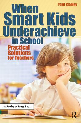 When Smart Kids Underachieve in School by Todd Stanley