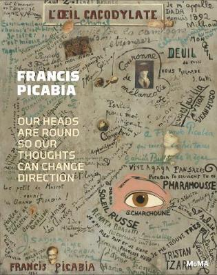 Francis Picabia: Our Heads Are Round so Our Thoughts Can Change D by Anne Umland