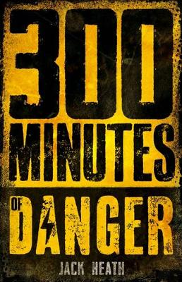 300 Minutes of Danger by Jack Heath