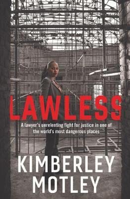 Lawless: A Lawyer's Unrelenting Fight for Justice in One of the World's Most Dangerous Places book
